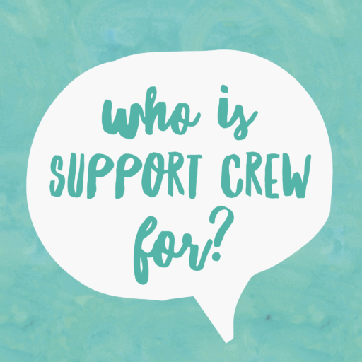 Tuesdee Tutorial: Who Is Support Crew For?