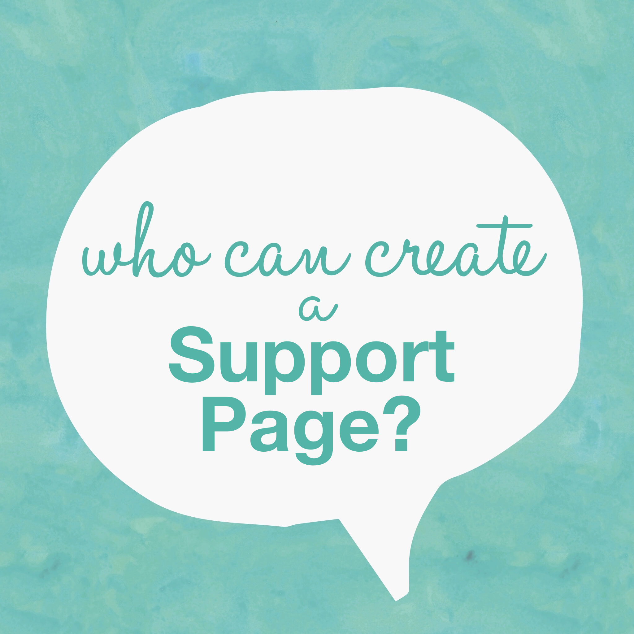 Tuesdee Tutorial: Who Can Create A Support Page?