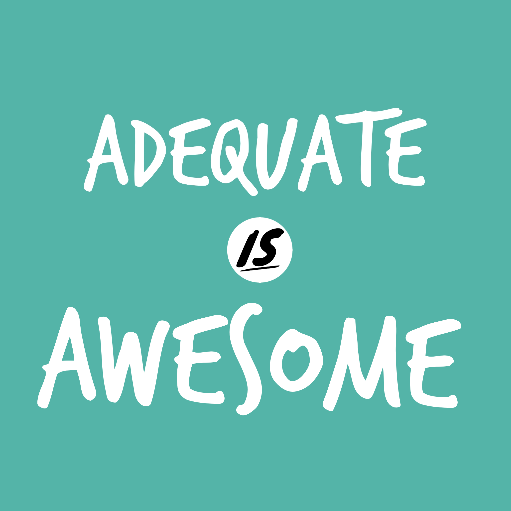 Why Adequate Is Awesome!